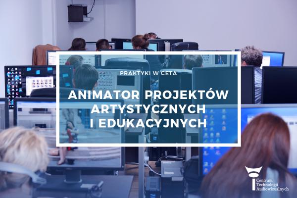 Praktyki: animator projektów artystycznych iedukacyjnych