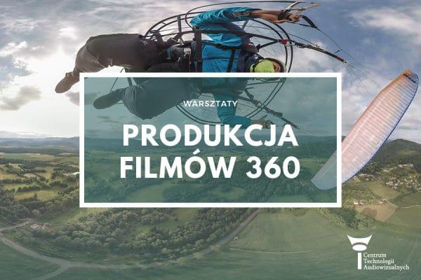 Warsztaty PRODUKCJA FILMÓW 360, 17-18.11.2018 (płatne)