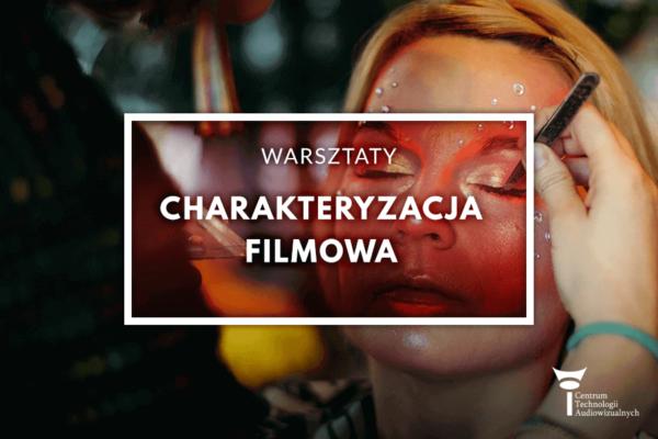 Charakteryzacja filmowa - warsztaty