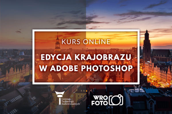 Edycja krajobrazu wadobe photoshop - kurs online